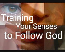 Training Your Senses to Follow God, 9