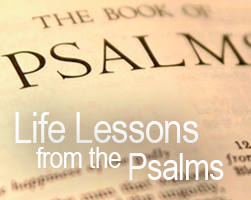 Life Lessons from the Psalms